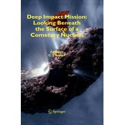 Deep Impact Mission: Looking Beneath the Surface of a Cometary Nucleus (Hardcover)