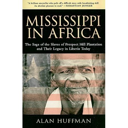 Mississippi in Africa : The Saga of the Slaves of Prospect Hill Plantation and Their Legacy in Liberia