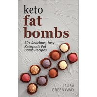 Keto Fat Bombs: 50+ Delicious, Easy Ketogenic Fat Bomb Recipes - eBook