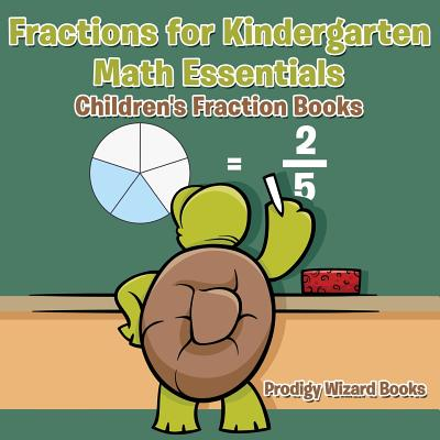 Fractions for Kindergarten Math Essentials : Children's Fraction Books