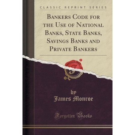 Bankers Code For The Use Of National Banks  State Banks  Savings Banks And Private Bankers  Classic Reprint