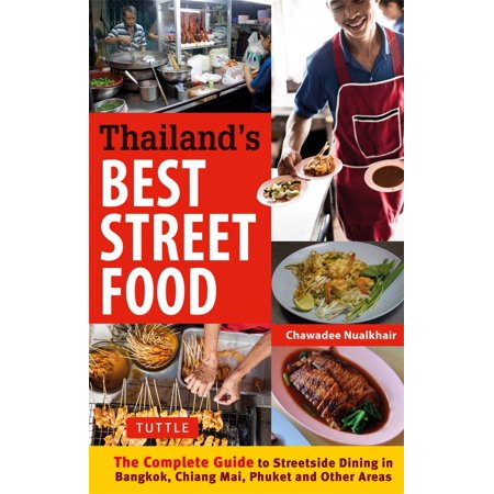 Thailand's Best Street Food : The Complete Guide to Streetside Dining in Bangkok, Chiang Mai, Phuket and Other (Best Food In Thailand Bangkok)