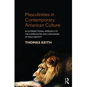 Masculinities in Contemporary American Culture : An Intersectional Approach to the Complexities and Challenges of Male Identity