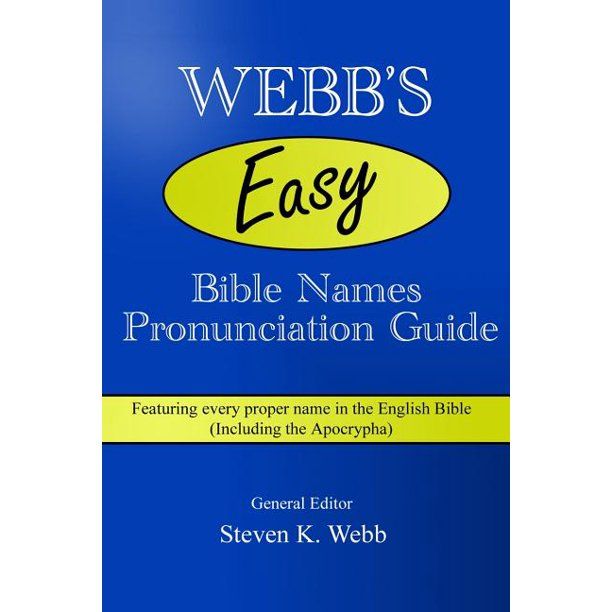 Webb S Easy Bible Names Pronunciation Guide Featuring Every Proper Name In The English Including Apocrypha Walmart Com