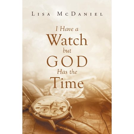 I Have a Watch But God Has the Time (Paperback)