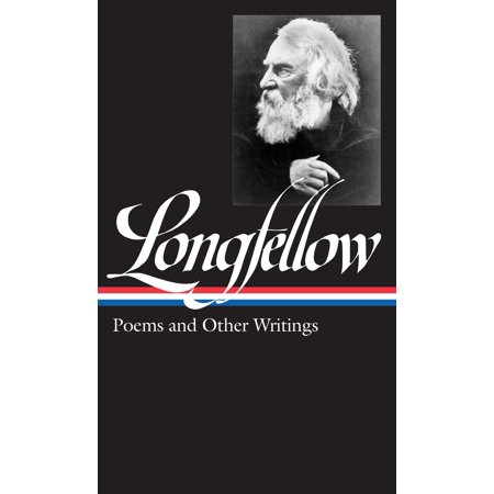 Henry Wadsworth Longfellow: Poems and Other Writings (LOA (Henry Wadsworth Longfellow Best Poems)