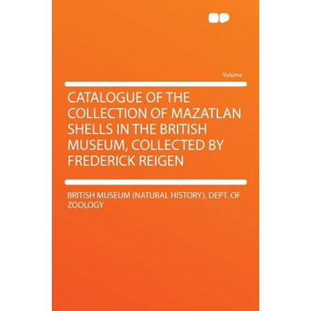 Catalogue of the Collection of Mazatlan Shells in the British Museum, Collected by Frederick Reigen