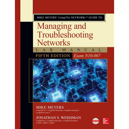 Mike Meyers' Comptia Network+ Guide to Managing and Troubleshooting Networks Lab Manual, Fifth Edition (Exam (Myer Geelong)