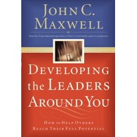Developing the Leaders Around You: How to Help Others Reach Their Full Potential (Paperback)