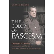 The Color of Fascism : Lawrence Dennis, Racial Passing, and the Rise of Right-Wing Extremism in the United States