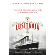 Lusitania : Triumph, Tragedy, and the End of the Edwardian Age