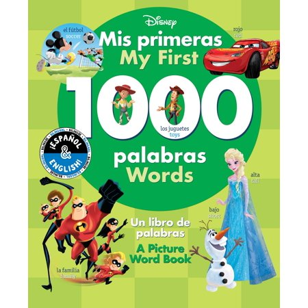 My First 1000 Words / Mis primeras 1000 palabras (English-Spanish) (Disney) : A Picture Word Book / Un libro de palabras (1000 Words Picture Book)