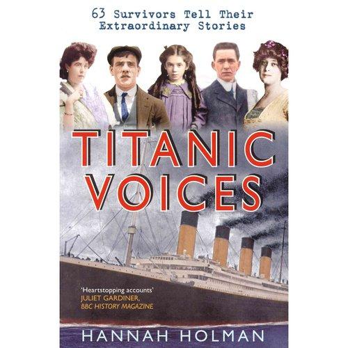 Titanic Voices: 50 Survivors Tell Their Extraordinary Stories
