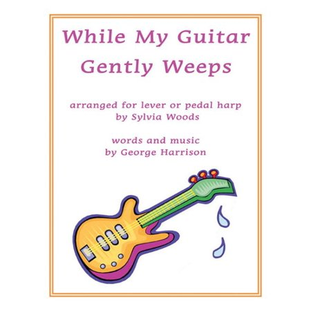 While My Guitar Gently Weeps : Arranged for Harp (While My Guitar Gently Weeps Love Version)