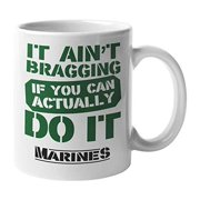 It Ain't Bragging If You Can Actually Do It. US Marine Corps Quotes Coffee & Tea Gift Mug For Marines, Mariners Or USMC & Marine Novelty Graduation, Birthday Or Retirement Gifts For Men & Women (11oz)