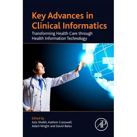 Key Advances in Clinical Informatics : Transforming Health Care Through Health Information Technology