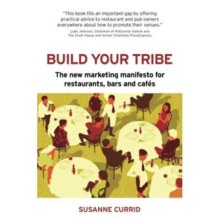 Build Your Tribe  The New Marketing Manifesto For Restaurants  Bars And Cafes