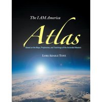 I Am America Atlas : Based on the Maps, Prophecies, and Teachings of the Ascended Masters