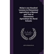 Nolan's One Hundred Lessons in Elementary Agriculture; A Manual and Text of Elementary Agriculture for Rural Schools