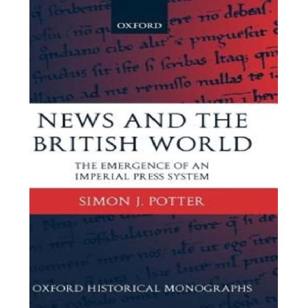 News And The British World  The Emergence Of An Imperial Press System 1876 1922