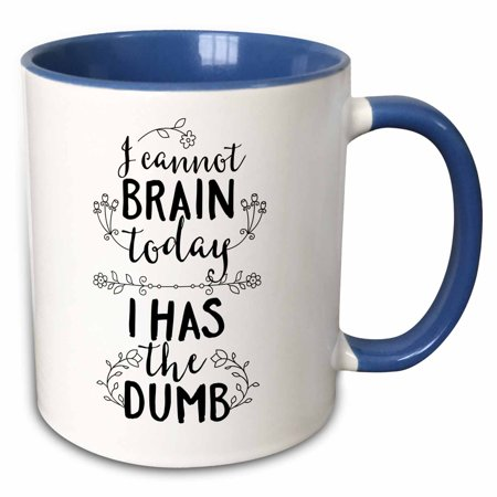 3dRose I can not Brain Today I Has the Dumb Saying Phrases Quotes - Two Tone Blue Mug, 11-ounce](Halloween Phrases Sayings)