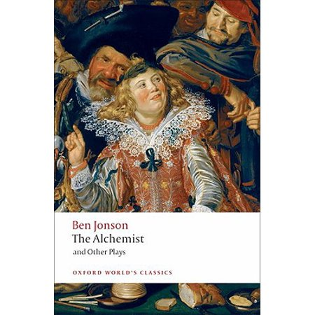 The Alchemist and Other Plays : Volpone, or the Fox; Epicene, or the Silent Woman; The Alchemist; Bartholomew