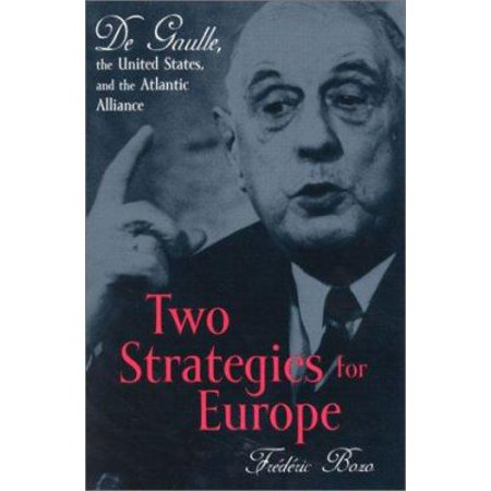 Two Strategies For Europe  De Gaulle  The United States  And The Atlantic Alliance