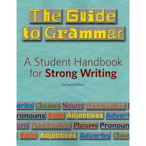The Guide to Grammar: A Student Handbook for Strong Writing