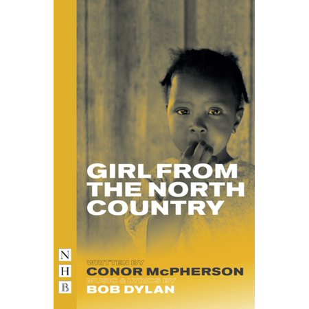 Girl from the North Country (NHB Modern Plays) - (Dylan Cash Girl From The North Country)