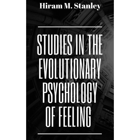 Studies in the Evolutionary Psychology of Feeling -