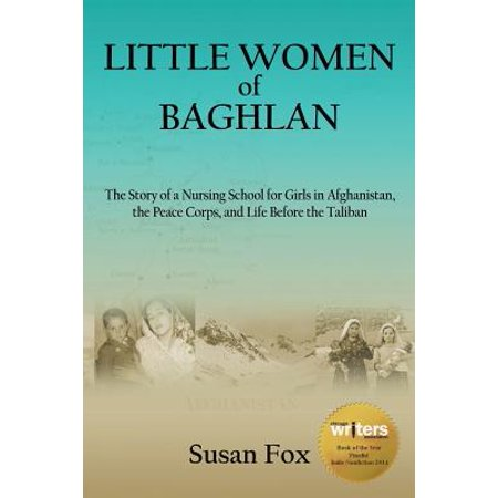 Little Women of Baghlan : The Story of a Nursing School for Girls in Afghanistan, the Peace Corps, and Life Before the - Afghan Girl