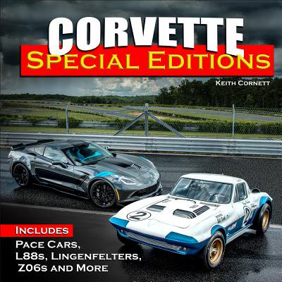 Corvette Special Editions: Includes Pace Cars, L88s, Callaways, Z06s and - Edition Corvette