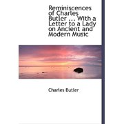 Reminiscences of Charles Butler ... with a Letter to a Lady on Ancient and Modern Music