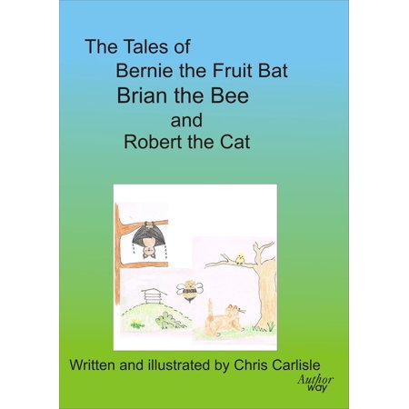 The Tales of Bernie the Fruit Bat, Brian the Bee and Robert the Cat - (Bee Cat)