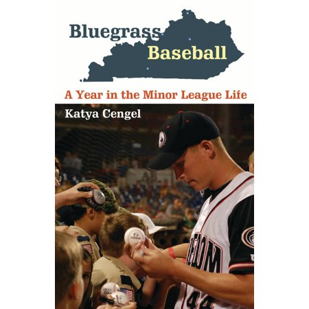 Bluegrass Baseball : A Year in the Minor League (Life Of A Minor League Baseball Player)