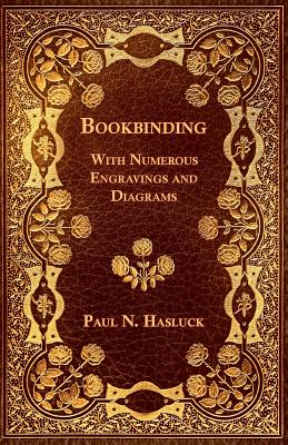 Bookbinding     With Numerous       Engravings    and    Diagrams