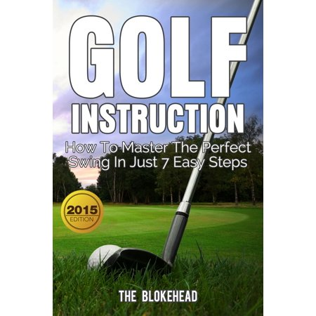 Golf Instruction:How To Master The Perfect Swing In Just 7 Easy Steps -