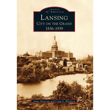 Lansing, City on the Grand : 1836-1939