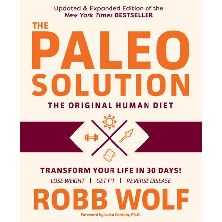 The Paleo Solution : The Original Human Diet (The Best Diet For Humans)