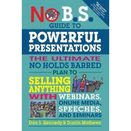 No B S  Guide To Powerful Presentations  The Ultimate No Holds Barred Plan To Sell Anything With Webinars  Online Media  Speeches  And Seminars
