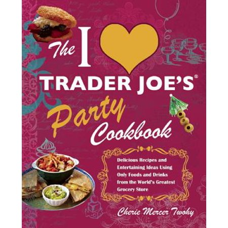The I Love Trader Joe's Party Cookbook : Delicious Recipes and Entertaining Ideas Using Only Foods and Drinks from the World's Greatest Groce - Halloween Party Food Ideas Easy