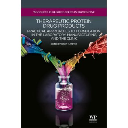 Therapeutic Protein Drug Products  Practical Approaches To Formulation In The Laboratory  Manufacturing  And The Clinic
