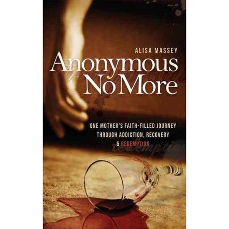 Anonymous No More: One Mother's Faith-Filled Journey Through Addiction, Recovery & Redemption
