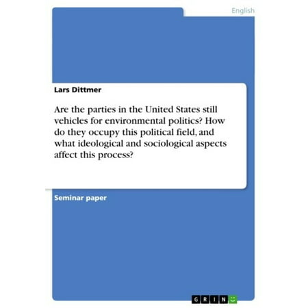 Are the parties in the United States still vehicles for environmental politics? How do they occupy this political field, and what ideological and sociological aspects affect this process? -