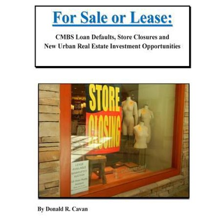 For Sale Or Lease  Cmbs Loan Defaults  Store Closures And New Real Estate Investment Opportunities