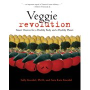 Veggie Revolution : Smart Choices for a Healthy Body and a Healthy Planet