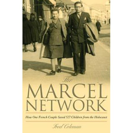 The Marcel Network: How One French Couple Saved 527 Children from the Holocaust - eBook