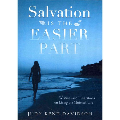 Salvation Is the Easier Part: Writings and Illustrations on Living the Christian Life