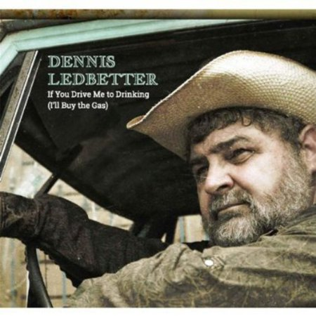Dennis Ledbetter   If You Drive Me To Drinking  Ill Buy The Gas   Cd