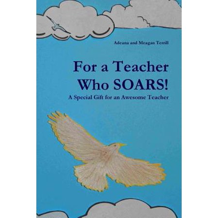 For a Teacher Who Soars! : A Special Gift for an Awesome